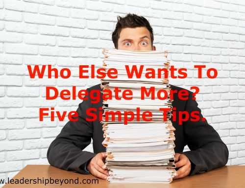 Who Else Wants To Delegate More? Five Simple Tips.
